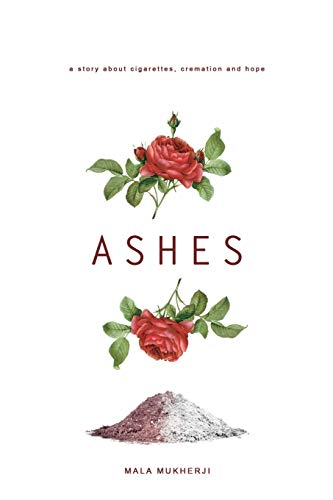 9781490374680: Ashes: a story about cigarettes, cremation and hope