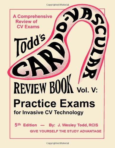 9781490375366: Todd's Cardiovascular Review Book Volume 5: Practice Exams for Invasive CV Technology (Todd's Cardiovascular Review Books)