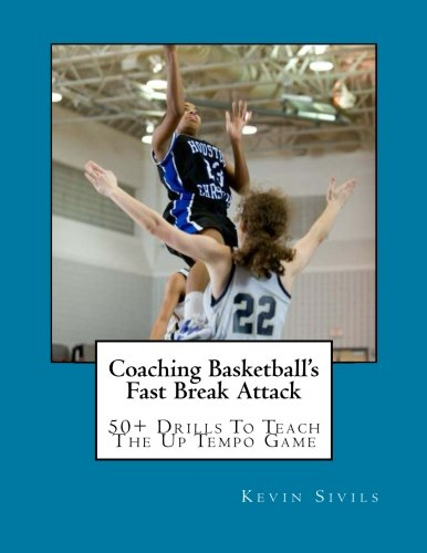 9781490379944: Coaching Basketball's Fast Break Attack: 50+ Drills to Teach the Up Tempo Game (Coaching Basketball Series)