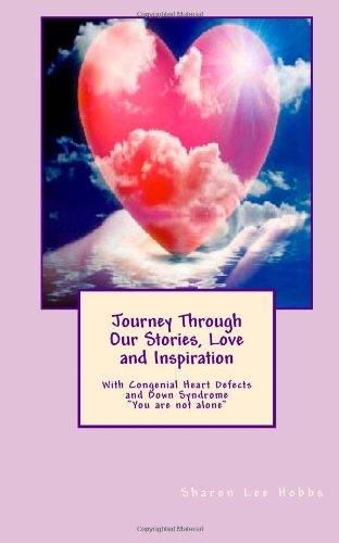 9781490381268: Journey Through Our Stories, Love and Inspiration: Congenial Heart Defects and Down Syndrome - You are not alone