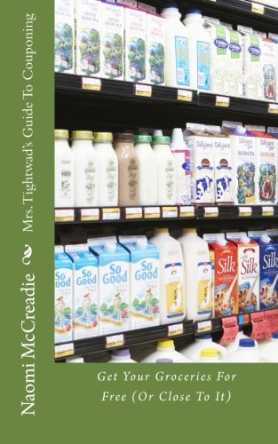 9781490381831: Mrs. Tightwad's Guide To Couponing: Get Groceries For Free (Or Close To It)