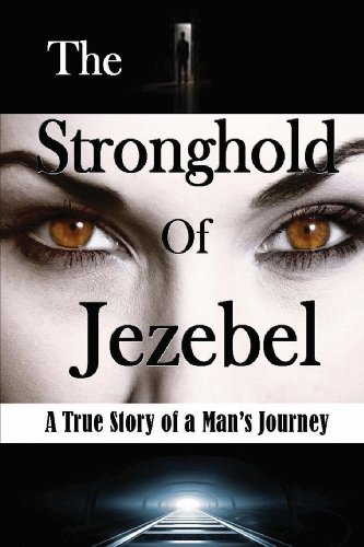 9781490382319: The Stronghold of Jezebel: A True Story of a Man's Journey