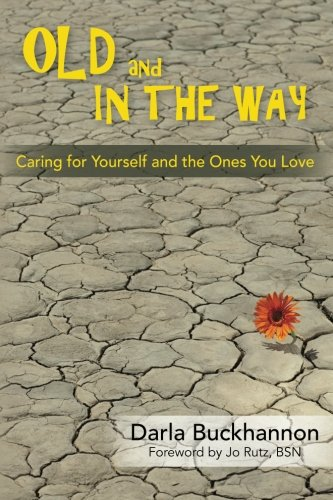 9781490382791: Old and In the Way: Caring for Yourself and the Ones You Love