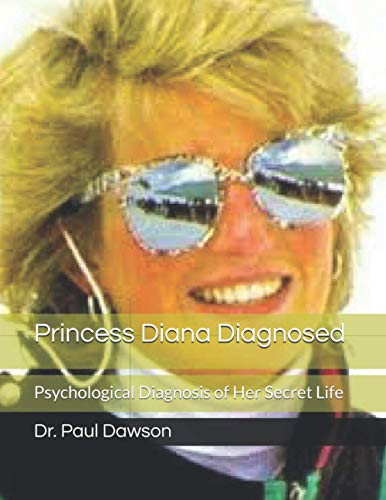 9781490384788: Princess Diana Diagnosed: Psychological Diagnosis of Her Secret Life