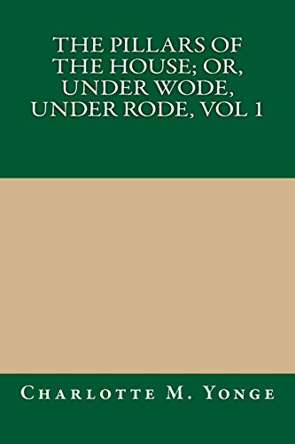 9781490385648: The Pillars of the House; Or, Under Wode, Under Rode, Vol 1
