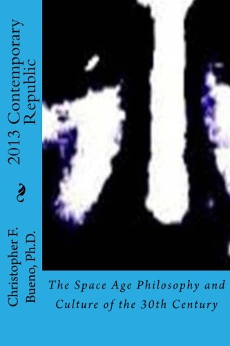 9781490386799: 2013 Contemporary Republic: The Space Age Philosophy and Culture of the 30th Century