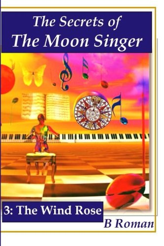 9781490387482: The Secrets of the Moon Singer 3: The Wind Rose (The Secrets of the Moon Singer Adventure)