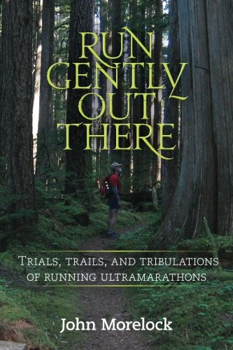 9781490387550: Run Gently Out There: Trials, trails, and tribulations of running ultramarathons