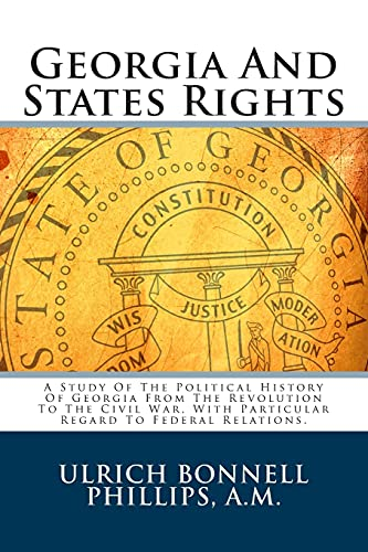Georgia And States Rights: A Study Of The Political History Of Georgia From The Revolution To The ...