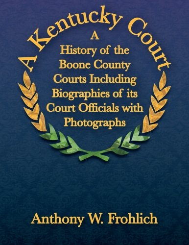 9781490390093: A Kentucky Court: A History of the Boone County, Kentucky Courts Including Biographies of its Court Officials with Photographs