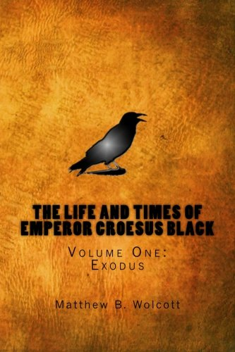 9781490391328: The Life and Times of Emperor Croesus Black, Vol.1: Exodus (The Emperor's Journals)