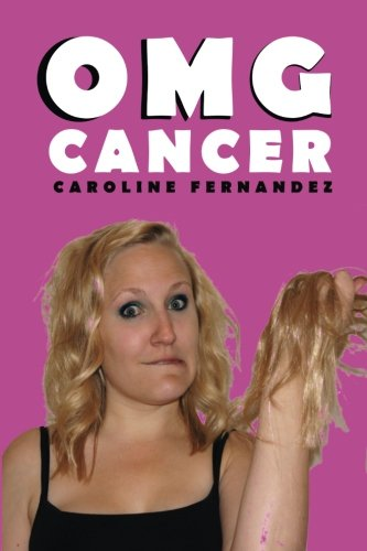 9781490391458: OMG Cancer: Cancer at 17, married at 22, widowed at 23