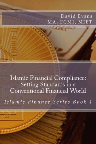 Islamic Financial Compliance: Setting Standards in a Conventional Financial World (1490391754) by David Evans