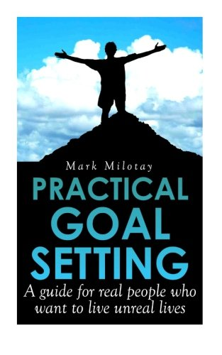 9781490395395: Practical Goal Setting: A guide for real people who want to live unreal lives