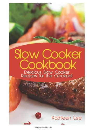 9781490395876: Slow Cooker Cookbook: Delicious Slow Cooker Recipes for the Crockpot