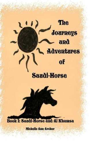 9781490396248: The Journeys and Adventures of Saudi-Horse: Saudi-Horse and Al Khamsa