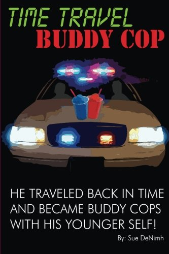 9781490397405: Time Travel Buddy Cop: A guy travels back in time and becomes buddy cops with his younger self