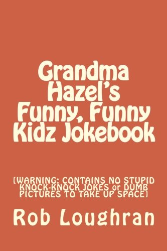 9781490397931: Grandma Hazel's Funny, Funny Kidz Jokebook: [WARNING: CONTAINS NO STUPID KNOCK-KNOCK JOKES or DUMB PICTURES TO TAKE UP SPACE]