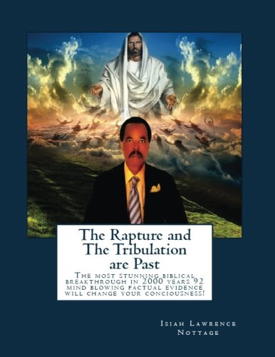 9781490400297: The Rapture and the Tribulation are Past: The most stunning biblical breakthrough in 2000 years 92 mind blowing factual evidence will change your conciousness!