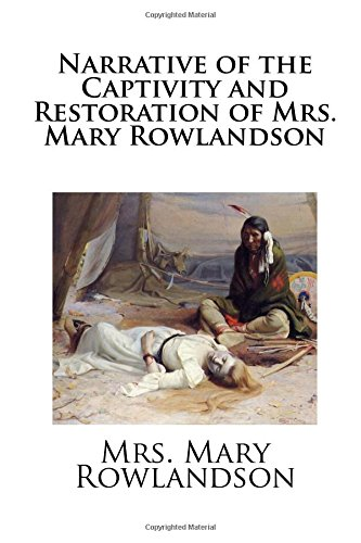 9781490401744: Narrative of the Captivity and Restoration of Mrs. Mary Rowlandson