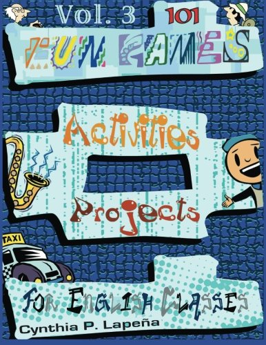 101 Fun Games, Activities, and Projects for English Classes, vol. 3: Volume 3: Discovering New ...