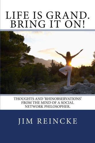 9781490407319: Life is grand. Bring it on!: Thoughts and Rhinobservations from the mind of a social network philosopher.
