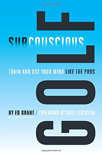 Subconscious Golf: Train and use your mind like the pros: Ed Grant