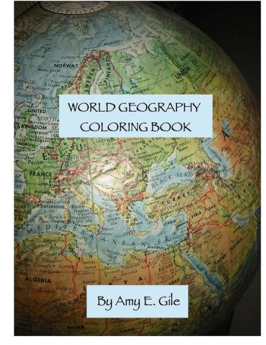World Geography Coloring Book: Gile, Amy E.