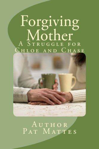 9781490409924: Forgiving Mother: A Struggle for Chloe and Chase
