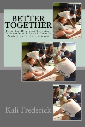 9781490410111: Better Together: Fostering Divergent Thinking, Collaborative Play and Creative Production in the Classroom