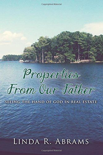 Properties From Our Father: Seeing the Hand of God in Real Estate: Linda R. Abrams