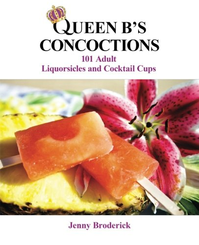 9781490410272: Queen B's Concoctions: 101 Adult Liquorsicles and Cocktail Cups