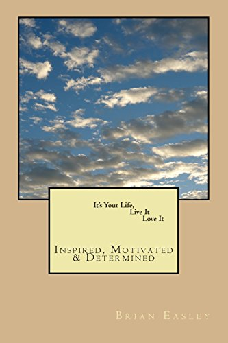 9781490410548: It's Your Life, Live It, Love It: Inspired,Motivated, Determined