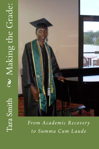 Making the Grade:: From Academic Recovery to Summa Cum Laude: Smith, Ms. Tara