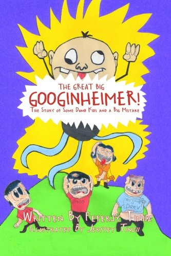 9781490418186: The Great Big Googinheimer!: The Story of Some Dumb Kids and a Big Mistake
