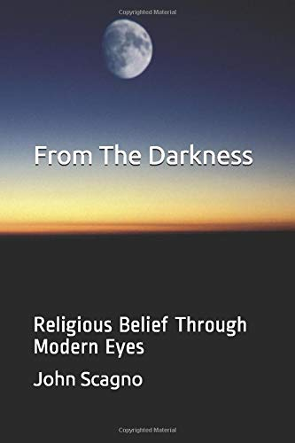 9781490418612: From The Darkness: Religious Belief Through Modern Eyes