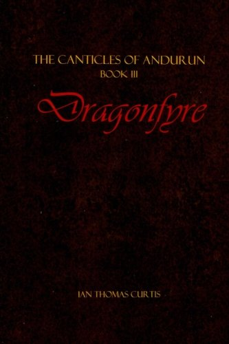 9781490419213: Dragonfyre (The Canticles of Andurun) (Volume 3)