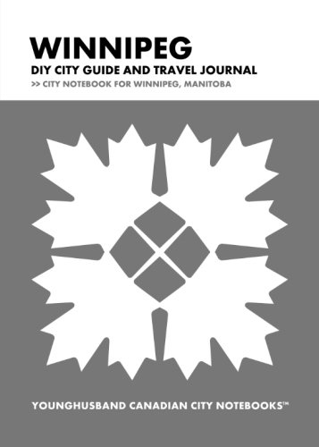 Winnipeg DIY City Guide and Travel Journal: City Notebook for Winnipeg, Manitoba (Curate Canada! ...