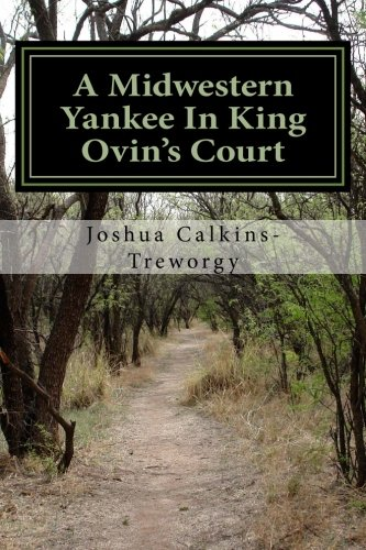 A Midwestern Yankee in King Ovin's Court: Calkins-Treworgy, Joshua T.