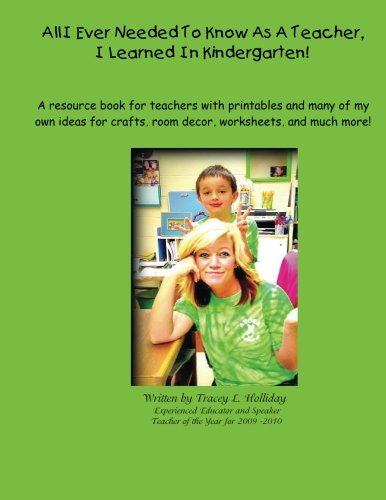 9781490423944: All I Ever Needed To Know As A Teacher, I Learned In Kindergarten: A resource book for teachers with printables and many of my own ideas for crafts, room decor, worksheets, and much more!