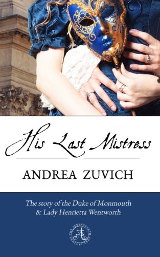 9781490425566: His Last Mistress: The Duke of Monmouth and Lady Henrietta Wentworth