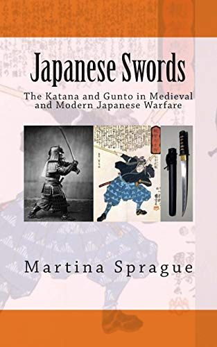9781490426938: Japanese Swords: The Katana and Gunto in Medieval and Modern Japanese Warfare (Knives, Swords, and Bayonets: A World History of Edged Weapon Warfare)
