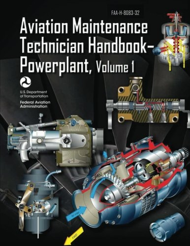Aviation Maintenance Technician Handbook-Powerplant - Volume 1 (FAA-H-8083-32): U. S. Department of...