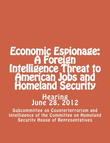 9781490428611: Economic Espionage: A Foreign Intelligence Threat to American Jobs and Homeland Security