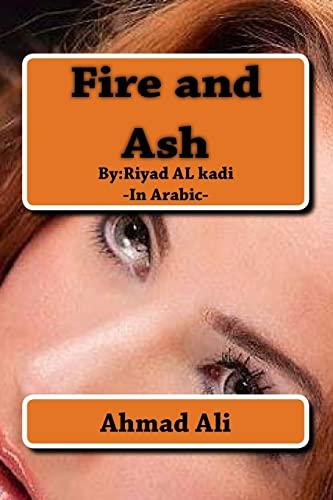 9781490428673: Fire and Ash: By:Riyadh AL-quathee (Arabic Edition)