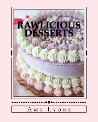9781490430058: Rawlicious Desserts: From Fragrant Vanilla Cake