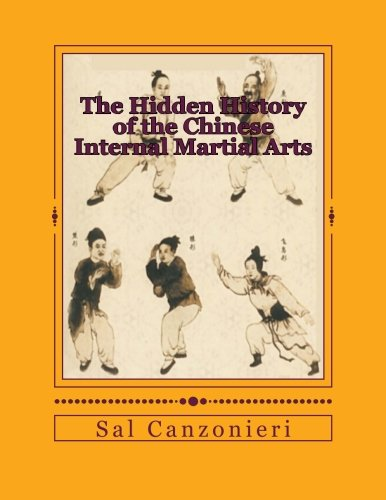 9781490430713: The Hidden History of the Chinese Internal Martial Arts: Exploring the Mysterious Connections Between Long Fist Boxing and the Origins and Roots of Bagua Zhang, Taiji Quan, Xingyi Quan, and more
