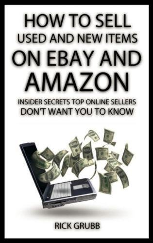 9781490432755: How To Sell Used And New Items On eBay And Amazon: Insider Secrets Top Online Sellers Don't Want You To Know