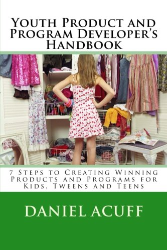 9781490432885: Youth Product & Program Developer's Handbook: 7 Steps to Creating Winning Products and Programs for Today's Kids, Tweens and Teens
