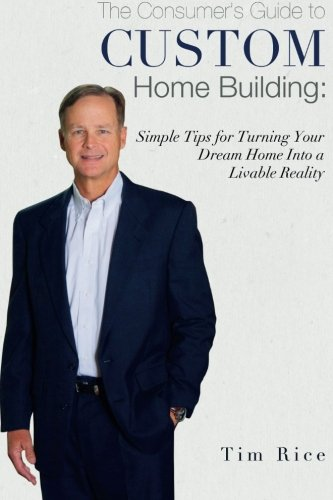 Custom Home Building: Simple Tips for Turning Your Dream Home into a Livable Re: Tim Rice